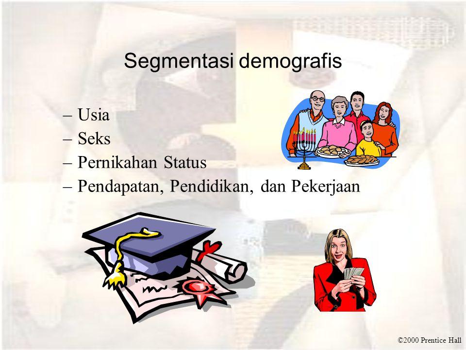 ©2000 Prentice Hall Segmentasi demografis –Usia –Seks –Pernikahan Status –Pendapatan, Pendidikan, dan Pekerjaan