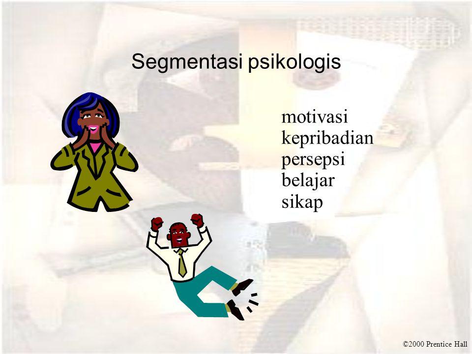 ©2000 Prentice Hall Segmentasi psikologis motivasi kepribadian persepsi belajar sikap