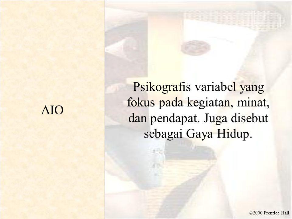 ©2000 Prentice Hall AIO Psikografis variabel yang fokus pada kegiatan, minat, dan pendapat.