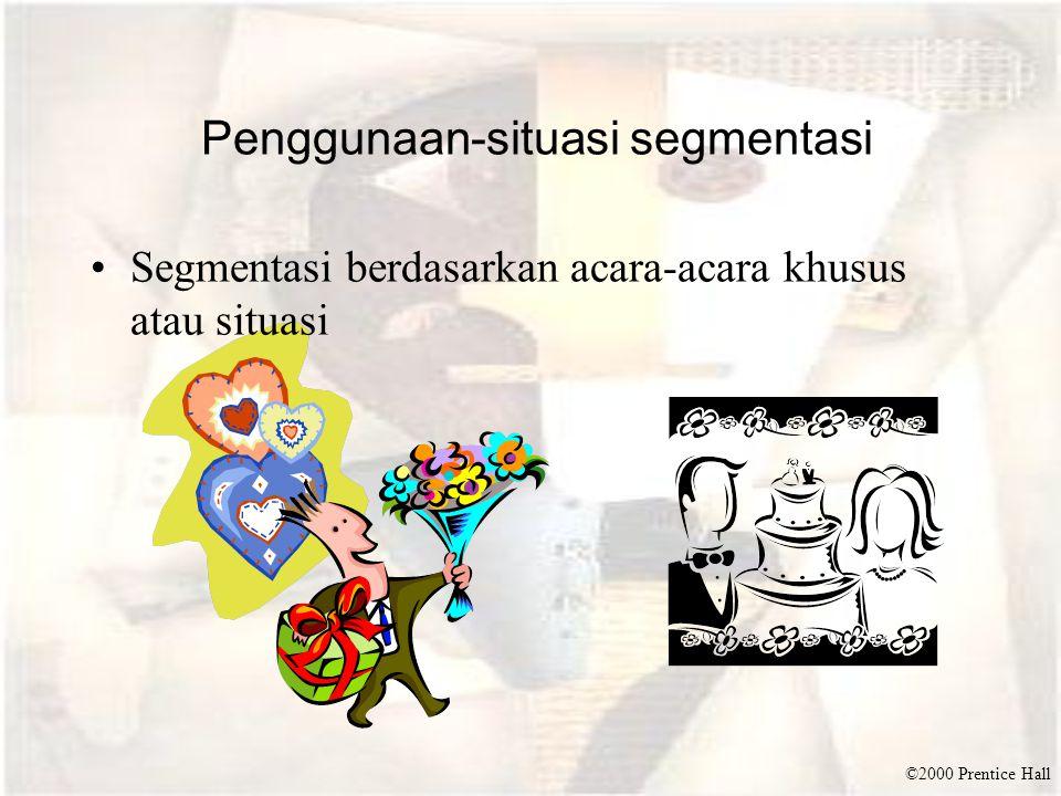 ©2000 Prentice Hall Penggunaan-situasi segmentasi Segmentasi berdasarkan acara-acara khusus atau situasi