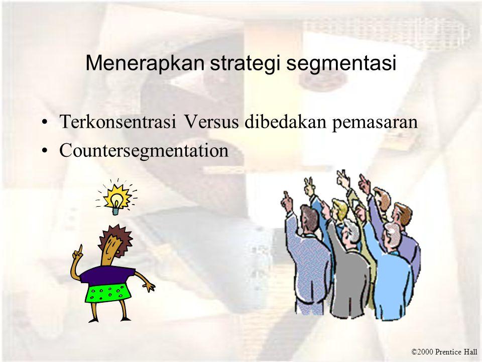 ©2000 Prentice Hall Menerapkan strategi segmentasi Terkonsentrasi Versus dibedakan pemasaran Countersegmentation
