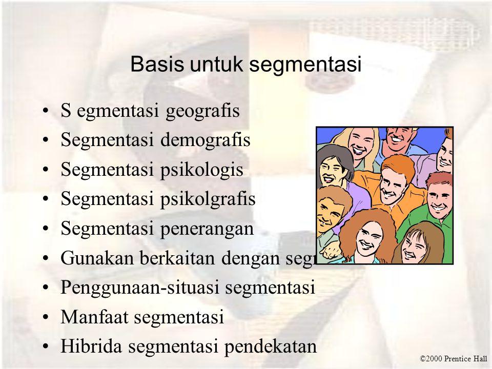 ©2000 Prentice Hall Basis untuk segmentasi S egmentasi geografis Segmentasi demografis Segmentasi psikologis Segmentasi psikolgrafis Segmentasi penerangan Gunakan berkaitan dengan segmentasi Penggunaan-situasi segmentasi Manfaat segmentasi Hibrida segmentasi pendekatan