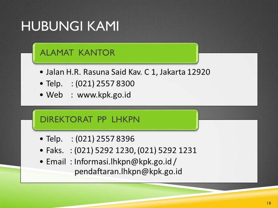 HUBUNGI KAMI 18 Jalan H.R. Rasuna Said Kav. C 1, Jakarta 12920 Telp. : (021) 2557 8300 Web : www.kpk.go.id ALAMAT KANTOR Telp. : (021) 2557 8396 Faks.
