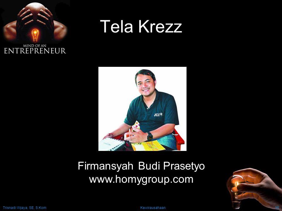 Trisnadi Wijaya, SE, S.Kom Kewirausahaan15 Tela Krezz Firmansyah Budi Prasetyo www.homygroup.com
