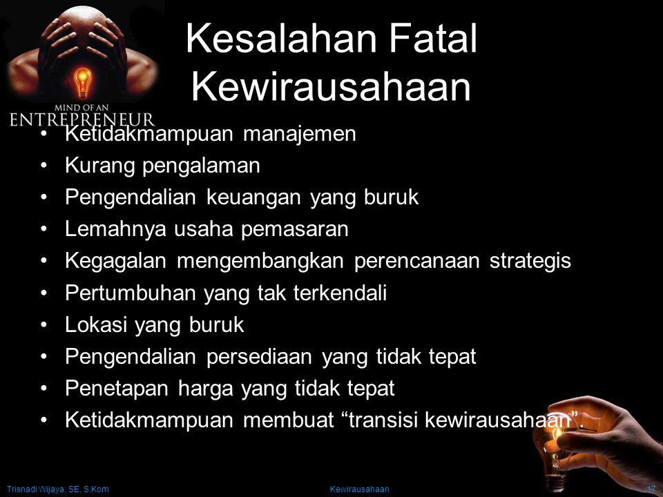 Trisnadi Wijaya, SE, S.Kom Kewirausahaan17 Kesalahan Fatal Kewirausahaan Ketidakmampuan manajemen Kurang pengalaman Pengendalian keuangan yang buruk L