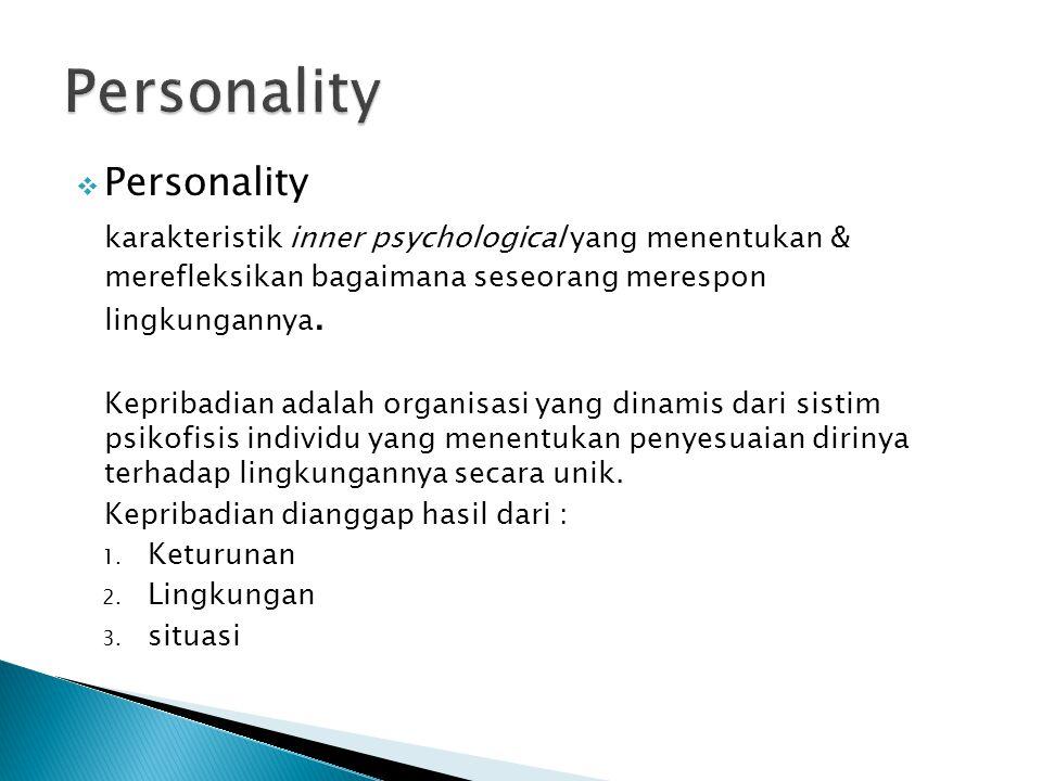  Personality karakteristik inner psychological yang menentukan & merefleksikan bagaimana seseorang merespon lingkungannya. Kepribadian adalah organis