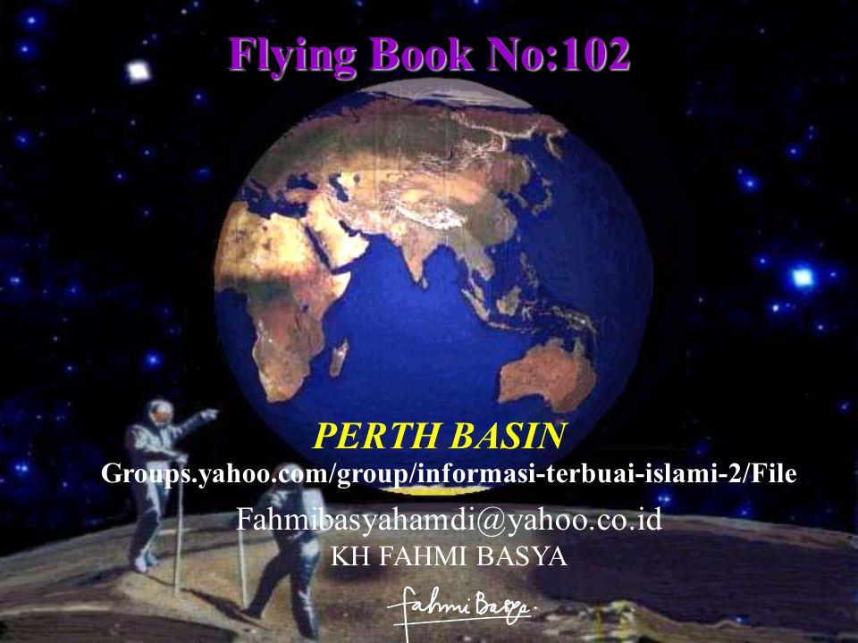 PERTH BASIN Flying Book No:102 Fahmibasyahamdi@yahoo.co.id KH FAHMI BASYA Groups.yahoo.com/group/informasi-terbuai-islami-2/File
