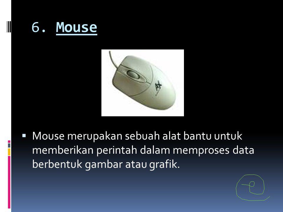 6. Mouse  Mouse merupakan sebuah alat bantu untuk memberikan perintah dalam memproses data berbentuk gambar atau grafik.