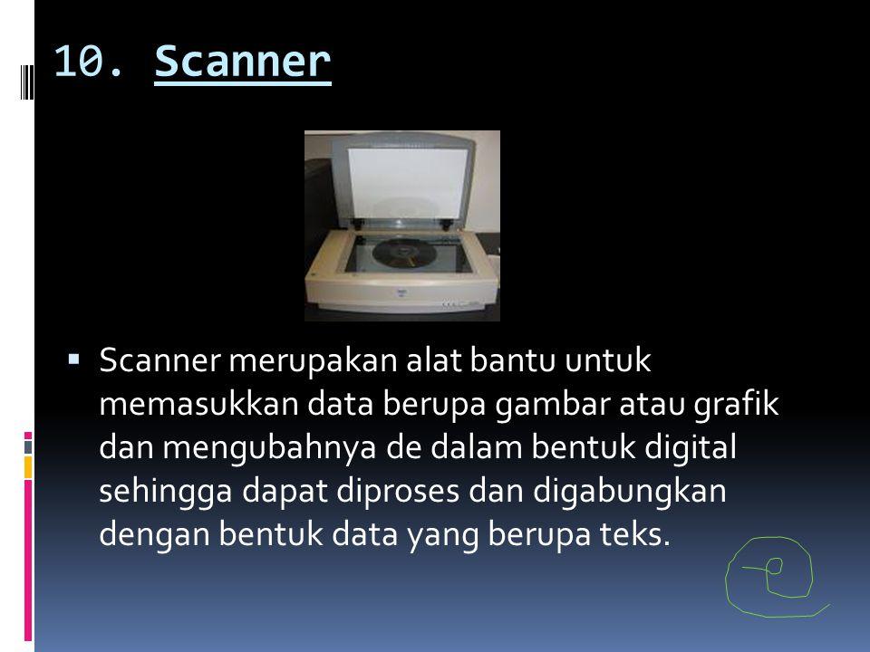 10. Scanner  Scanner merupakan alat bantu untuk memasukkan data berupa gambar atau grafik dan mengubahnya de dalam bentuk digital sehingga dapat dipr