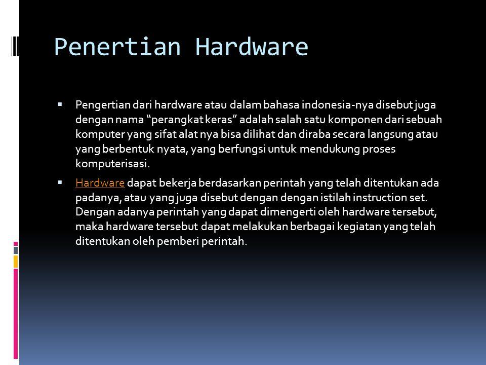 """Penertian Hardware  Pengertian dari hardware atau dalam bahasa indonesia-nya disebut juga dengan nama """"perangkat keras"""" adalah salah satu komponen da"""