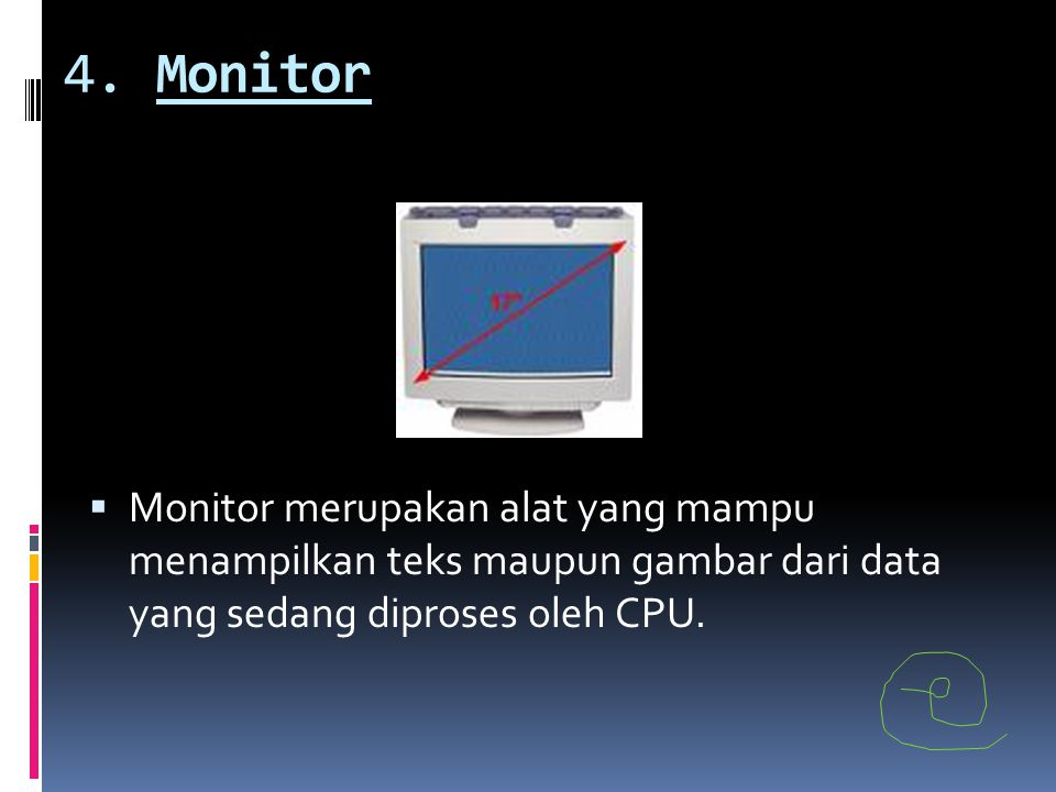 4. Monitor  Monitor merupakan alat yang mampu menampilkan teks maupun gambar dari data yang sedang diproses oleh CPU.
