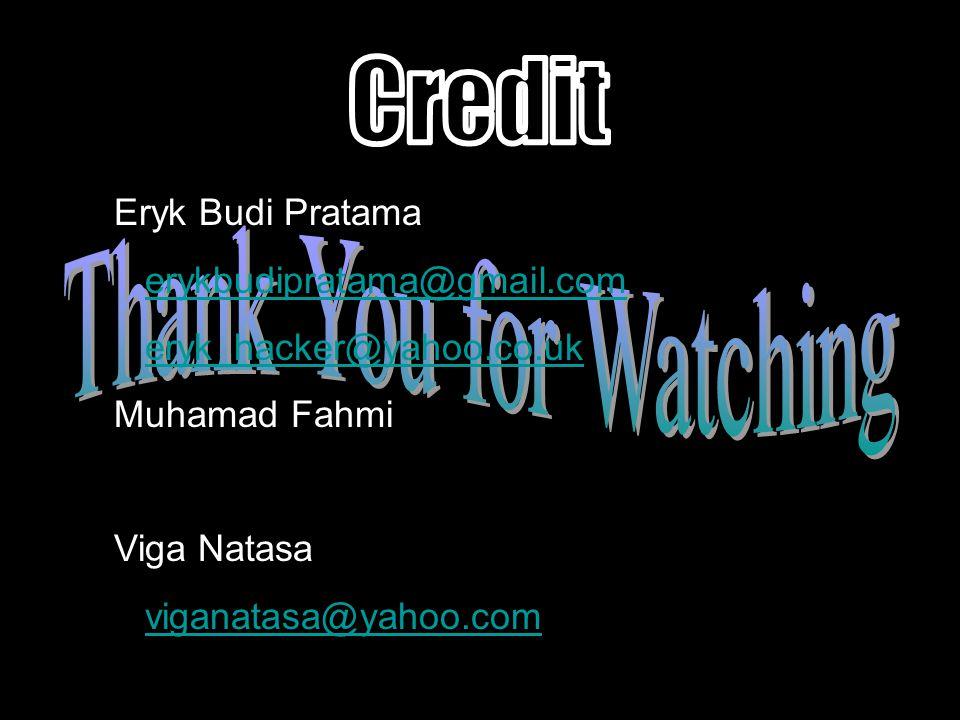 Eryk Budi Pratama erykbudipratama@gmail.com eryk_hacker@yahoo.co.uk Muhamad Fahmi Viga Natasa viganatasa@yahoo.com
