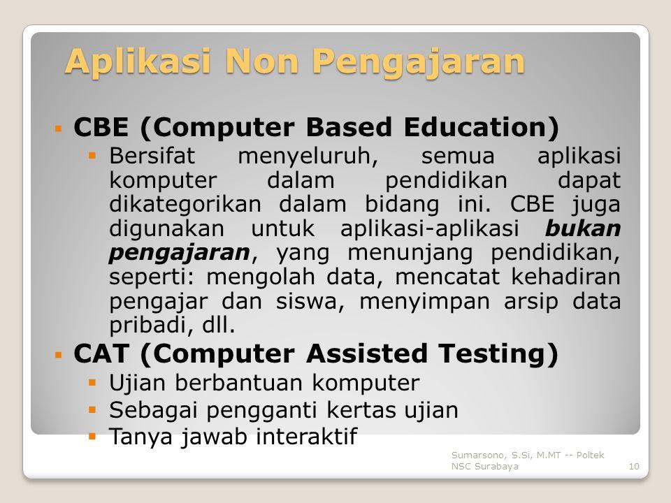 Aplikasi Non Pengajaran  CBE (Computer Based Education)  Bersifat menyeluruh, semua aplikasi komputer dalam pendidikan dapat dikategorikan dalam bidang ini.