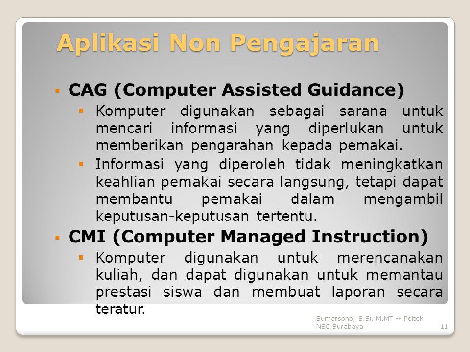 Aplikasi Non Pengajaran  CAG (Computer Assisted Guidance)  Komputer digunakan sebagai sarana untuk mencari informasi yang diperlukan untuk memberikan pengarahan kepada pemakai.