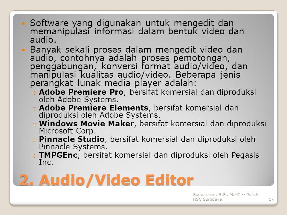 2. Audio/Video Editor Software yang digunakan untuk mengedit dan memanipulasi informasi dalam bentuk video dan audio. Banyak sekali proses dalam menge