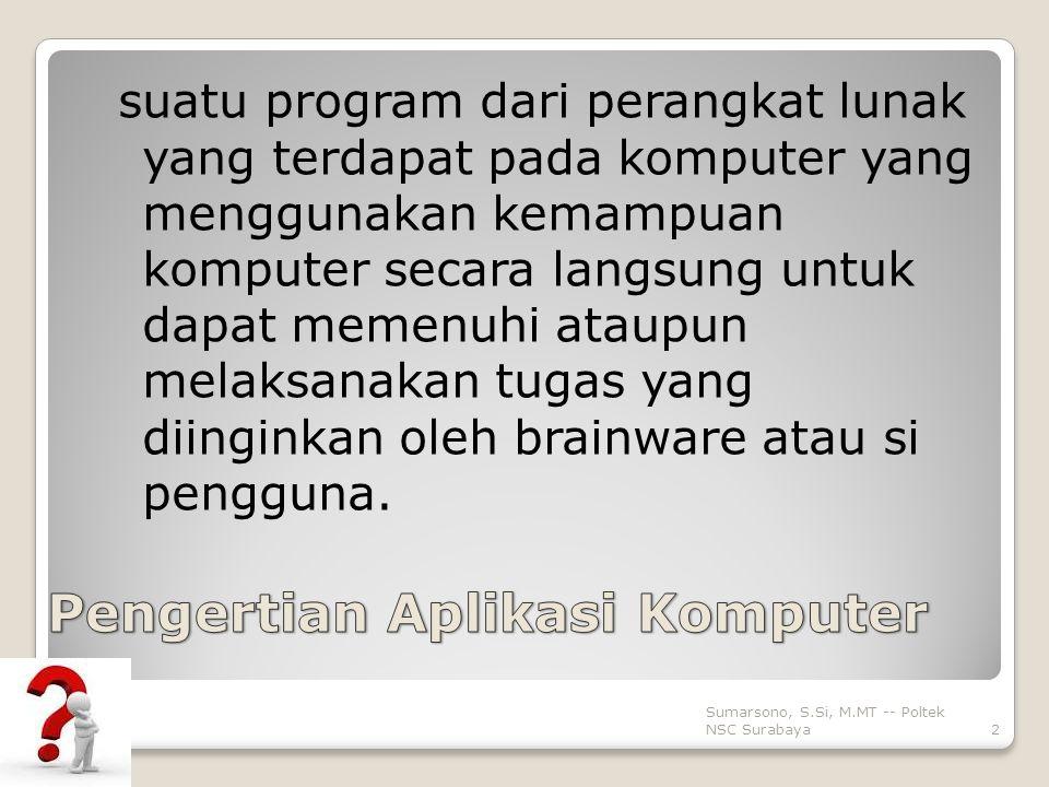 suatu program dari perangkat lunak yang terdapat pada komputer yang menggunakan kemampuan komputer secara langsung untuk dapat memenuhi ataupun melaksanakan tugas yang diinginkan oleh brainware atau si pengguna.