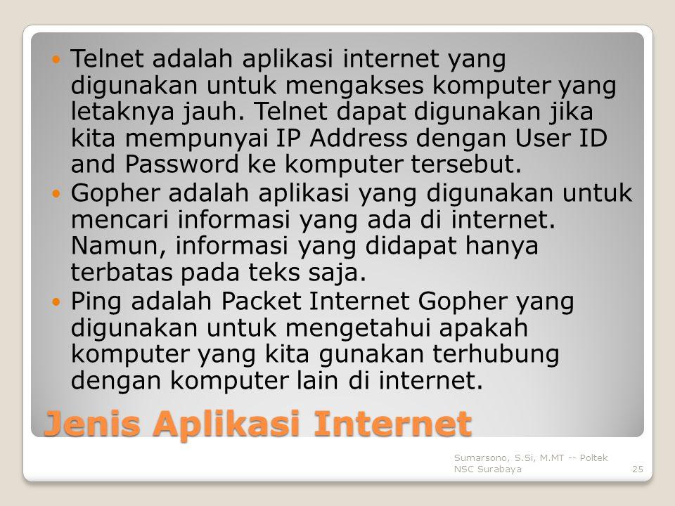 Jenis Aplikasi Internet Telnet adalah aplikasi internet yang digunakan untuk mengakses komputer yang letaknya jauh.