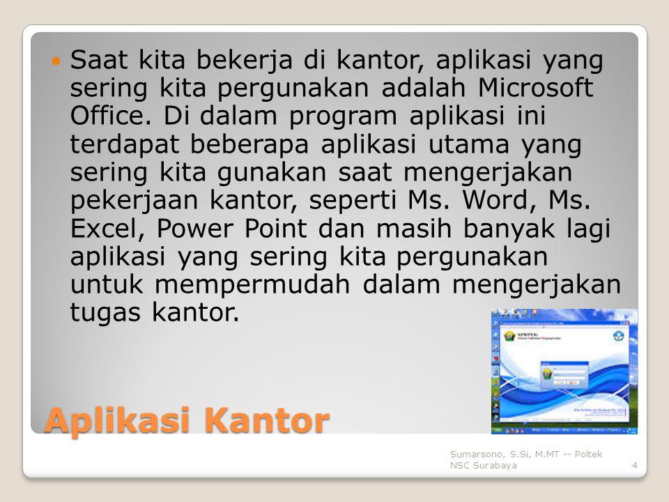 Aplikasi Kantor Saat kita bekerja di kantor, aplikasi yang sering kita pergunakan adalah Microsoft Office.