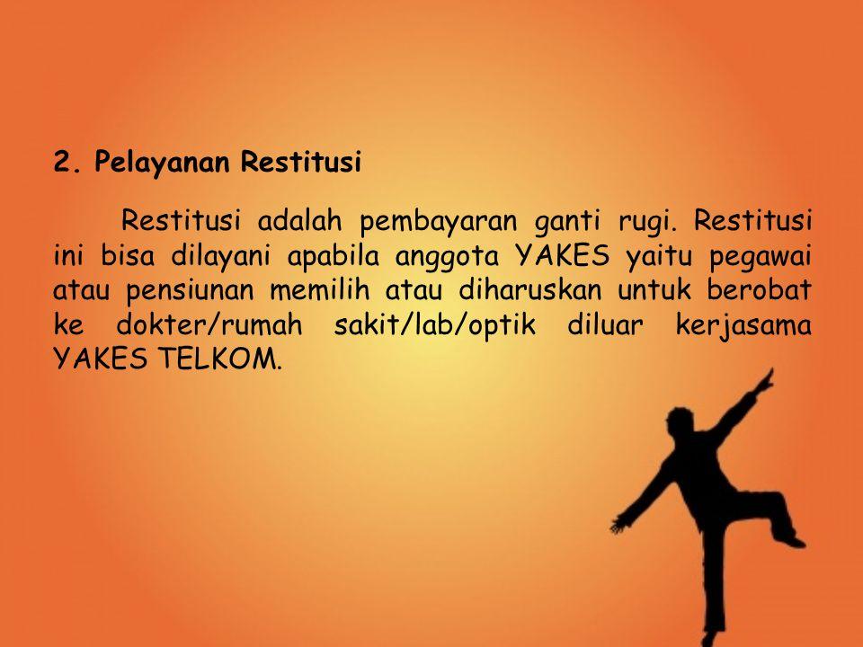 2. Pelayanan Restitusi Restitusi adalah pembayaran ganti rugi. Restitusi ini bisa dilayani apabila anggota YAKES yaitu pegawai atau pensiunan memilih