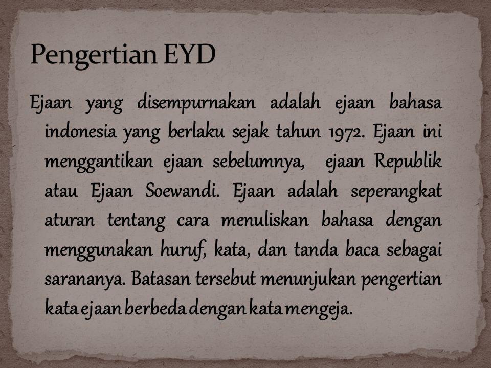 Ejaan yang disempurnakan adalah ejaan bahasa indonesia yang berlaku sejak tahun 1972.