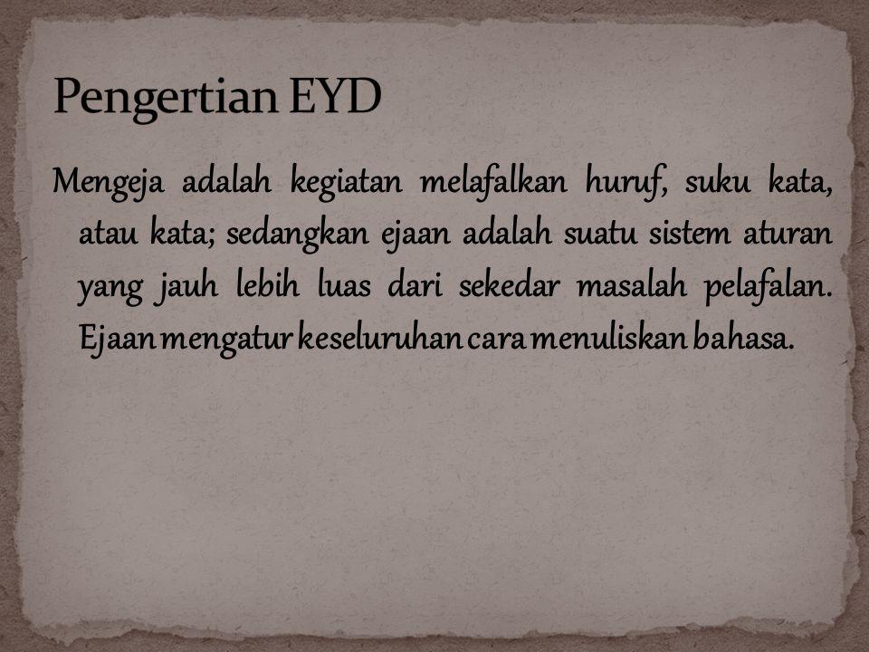 Ejaan merupakan kaidah yang harus dipatuhi oleh pemakai bahasademi keteraturan dan keseragaman bentuk, terutama dalam bahasa tulis.