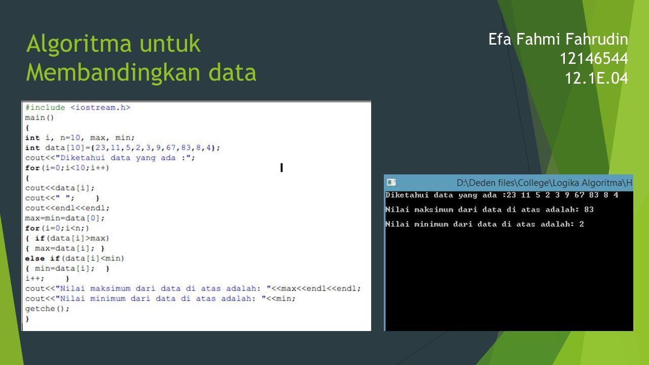 Algoritma untuk Membandingkan data Efa Fahmi Fahrudin 12146544 12.1E.04