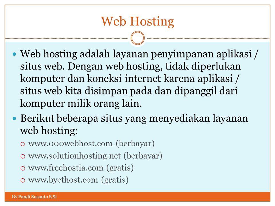 Web Hosting By Fandi Susanto S.Si Web hosting adalah layanan penyimpanan aplikasi / situs web. Dengan web hosting, tidak diperlukan komputer dan konek