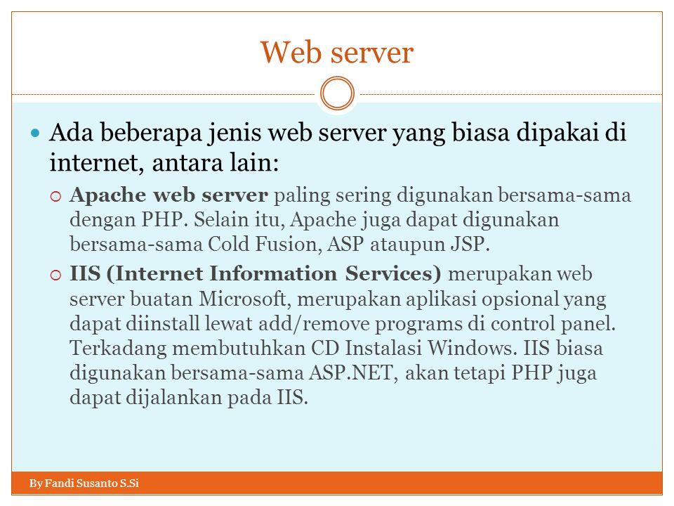 Web server By Fandi Susanto S.Si Ada beberapa jenis web server yang biasa dipakai di internet, antara lain:  Apache web server paling sering digunakan bersama-sama dengan PHP.