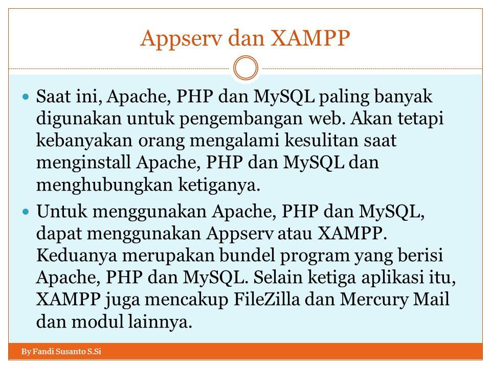 Appserv dan XAMPP By Fandi Susanto S.Si Saat ini, Apache, PHP dan MySQL paling banyak digunakan untuk pengembangan web. Akan tetapi kebanyakan orang m