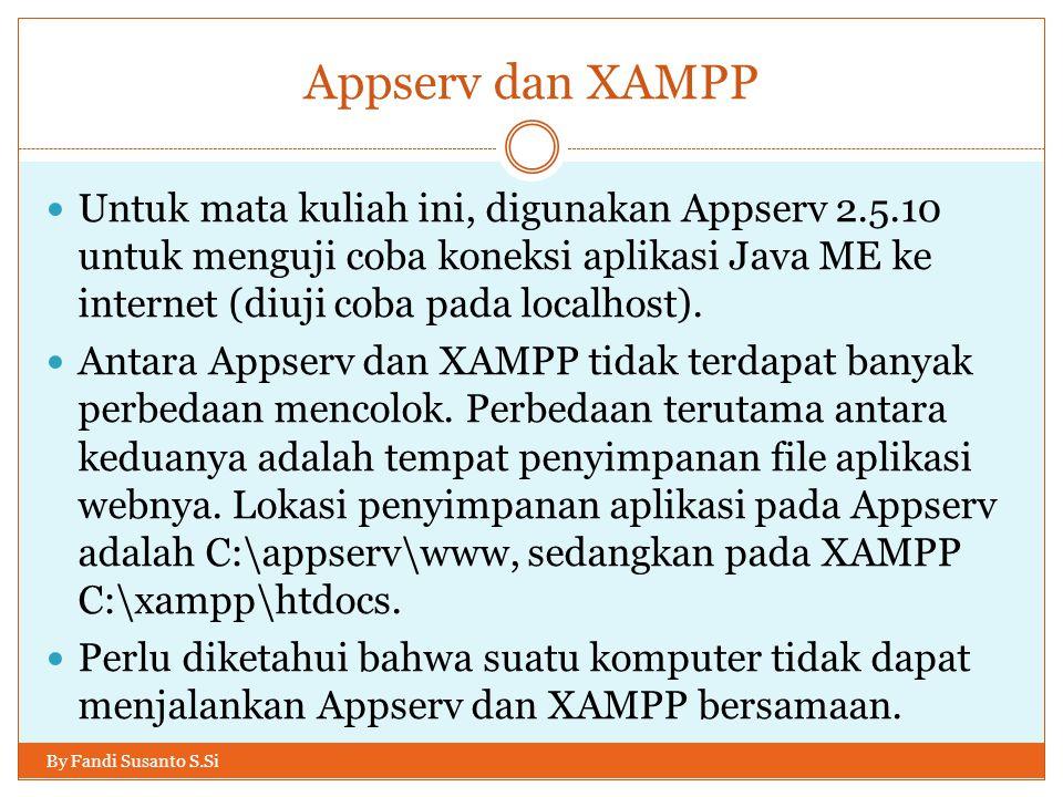 Appserv dan XAMPP By Fandi Susanto S.Si Untuk mata kuliah ini, digunakan Appserv 2.5.10 untuk menguji coba koneksi aplikasi Java ME ke internet (diuji coba pada localhost).