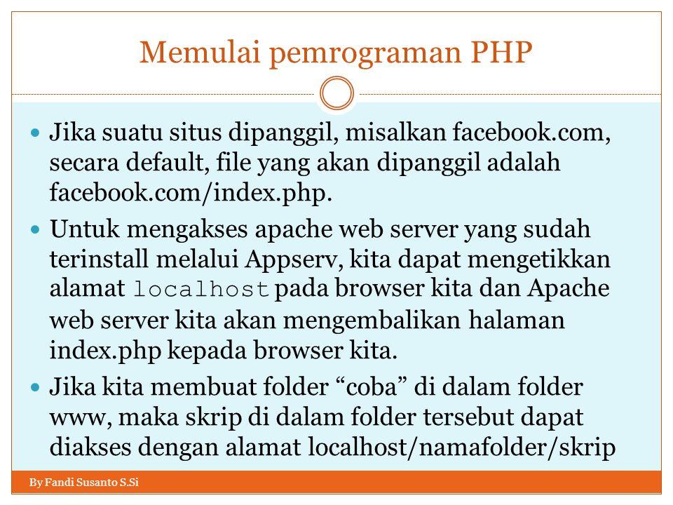 Memulai pemrograman PHP By Fandi Susanto S.Si Jika suatu situs dipanggil, misalkan facebook.com, secara default, file yang akan dipanggil adalah faceb