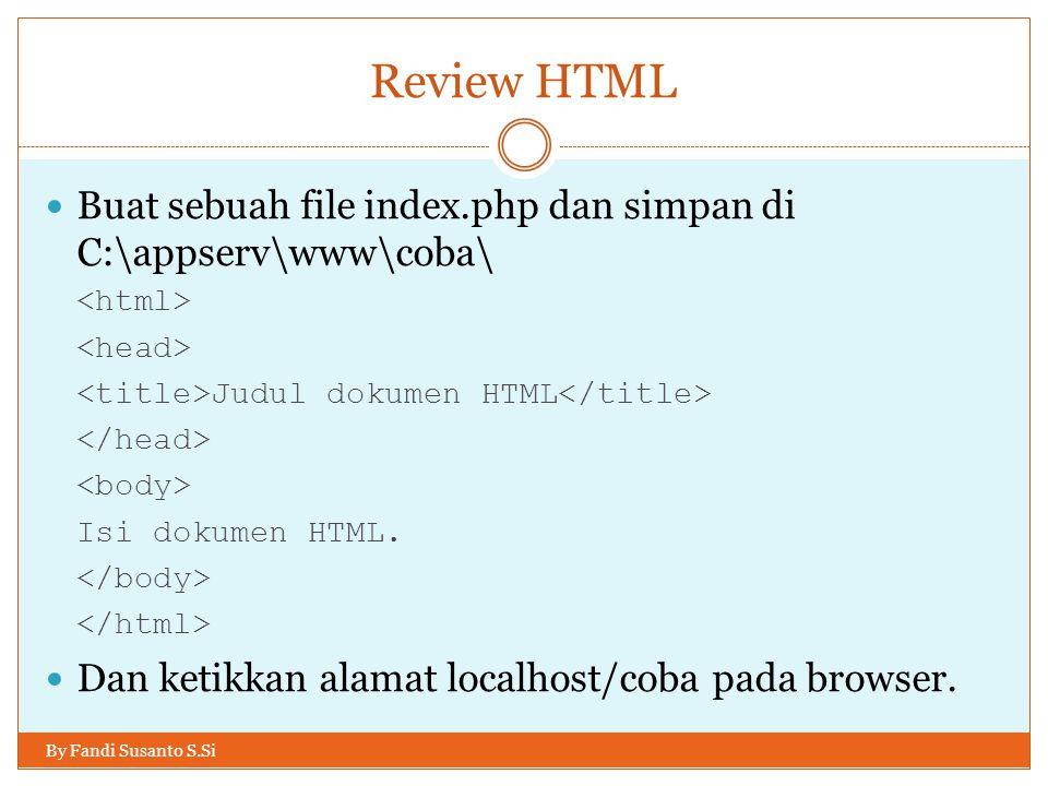 Review HTML By Fandi Susanto S.Si Buat sebuah file index.php dan simpan di C:\appserv\www\coba\ Judul dokumen HTML Isi dokumen HTML. Dan ketikkan alam
