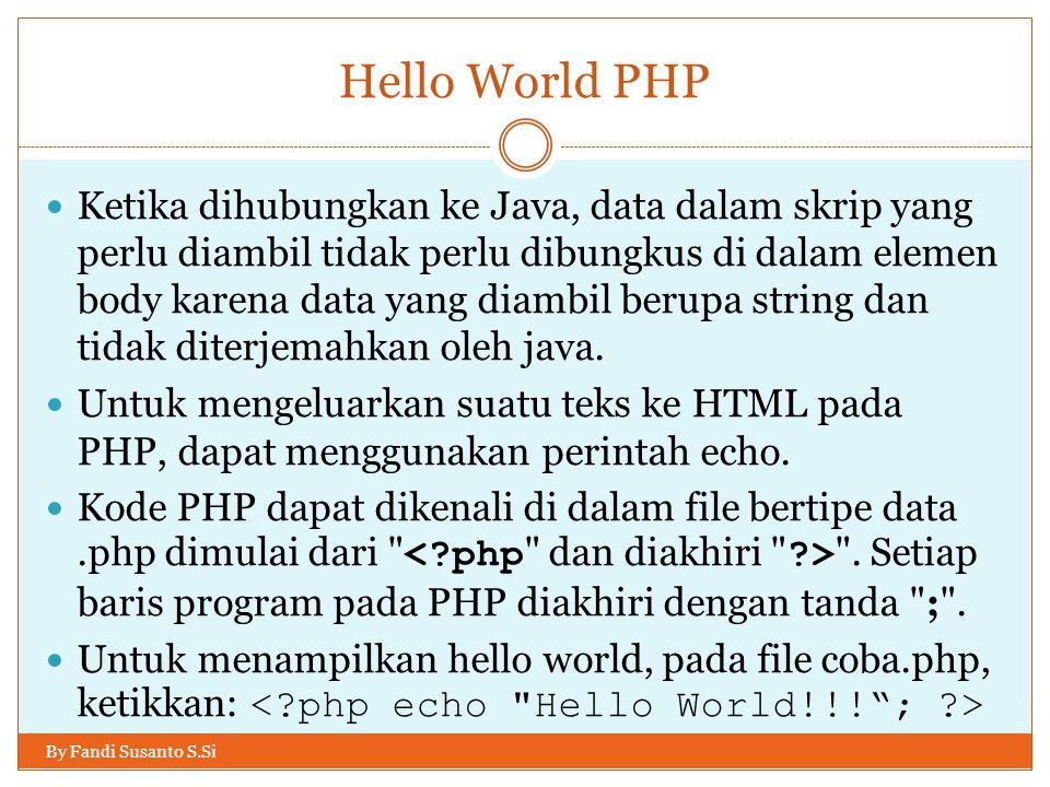 Hello World PHP By Fandi Susanto S.Si Ketika dihubungkan ke Java, data dalam skrip yang perlu diambil tidak perlu dibungkus di dalam elemen body karen