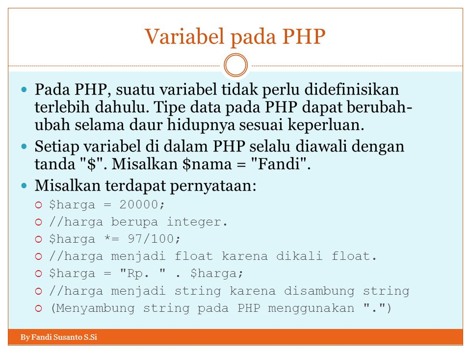Variabel pada PHP By Fandi Susanto S.Si Pada PHP, suatu variabel tidak perlu didefinisikan terlebih dahulu. Tipe data pada PHP dapat berubah- ubah sel