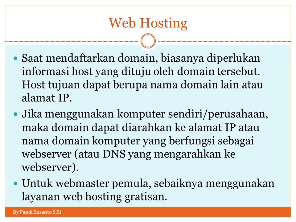 Web Hosting By Fandi Susanto S.Si Saat mendaftarkan domain, biasanya diperlukan informasi host yang dituju oleh domain tersebut. Host tujuan dapat ber