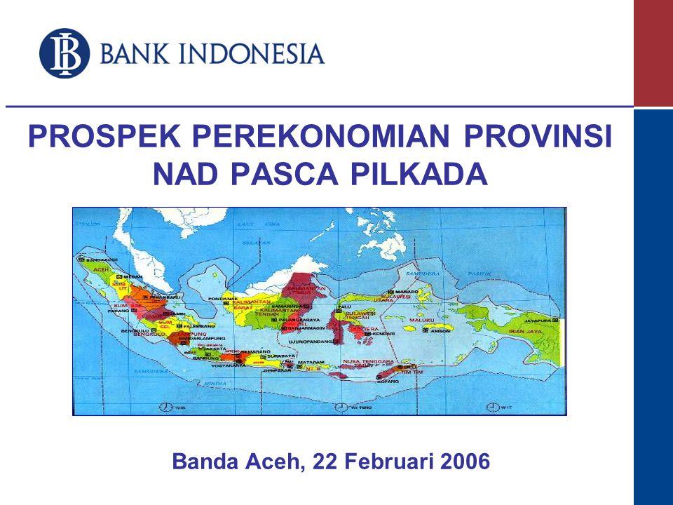 PROSPEK PEREKONOMIAN PROVINSI NAD PASCA PILKADA Banda Aceh, 22 Februari 2006