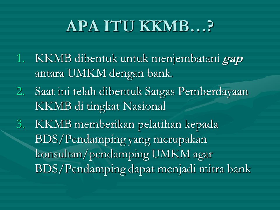 APA ITU KKMB….1.KKMB dibentuk untuk menjembatani gap antara UMKM dengan bank.