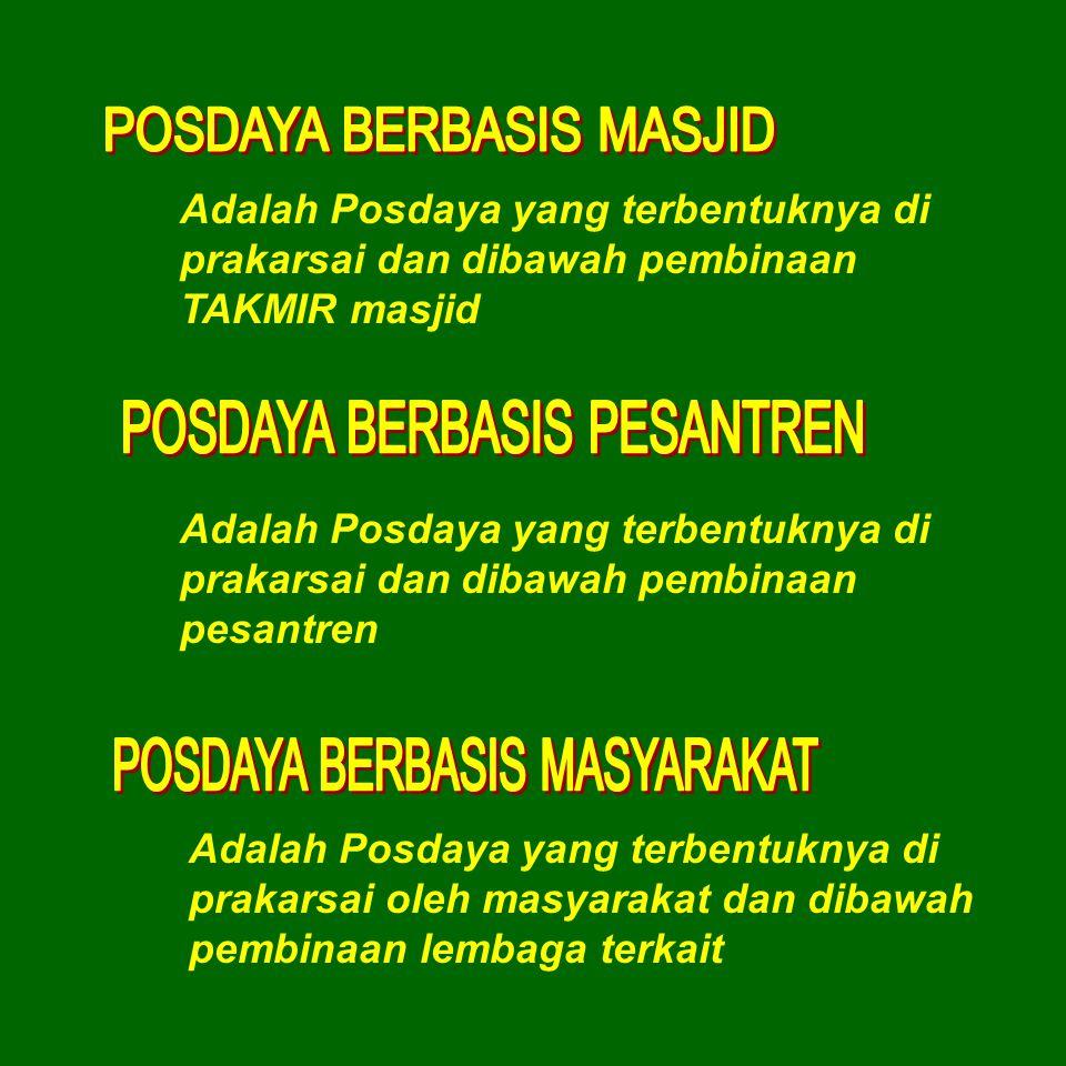 Adalah Posdaya yang terbentuknya di prakarsai dan dibawah pembinaan TAKMIR masjid Adalah Posdaya yang terbentuknya di prakarsai dan dibawah pembinaan