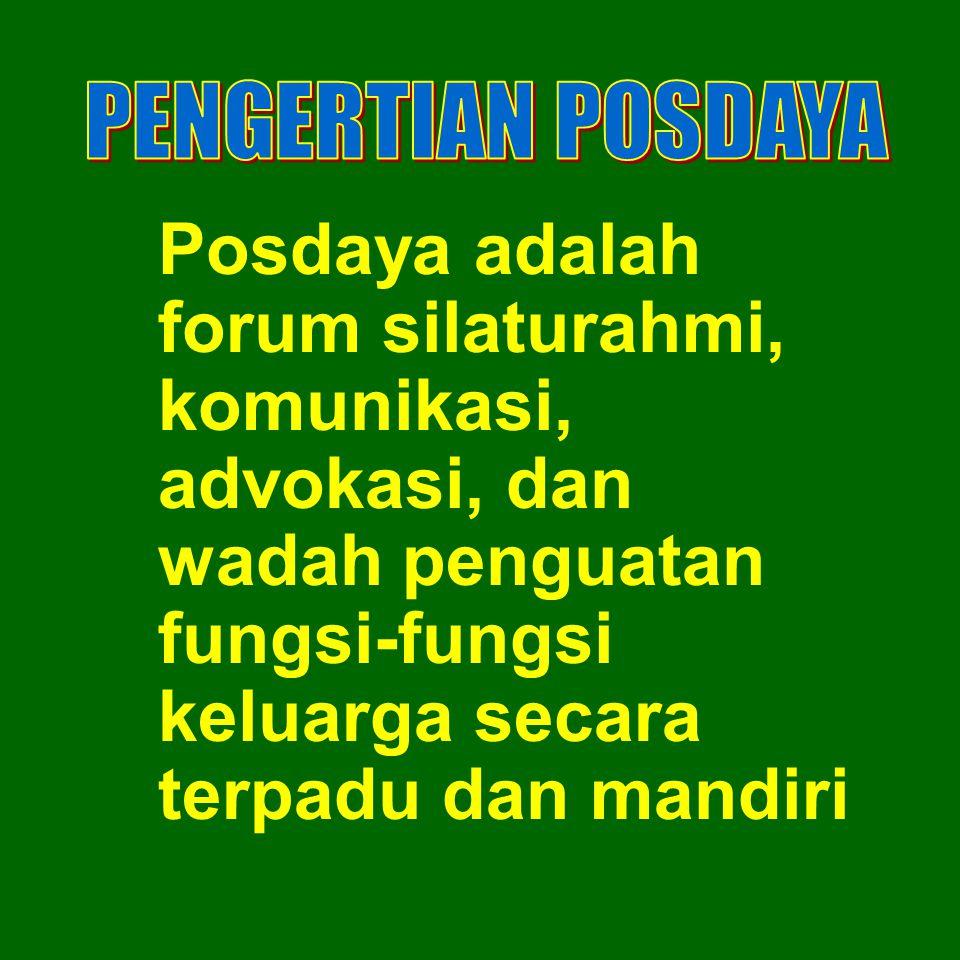 Posdaya adalah forum silaturahmi, komunikasi, advokasi, dan wadah penguatan fungsi-fungsi keluarga secara terpadu dan mandiri