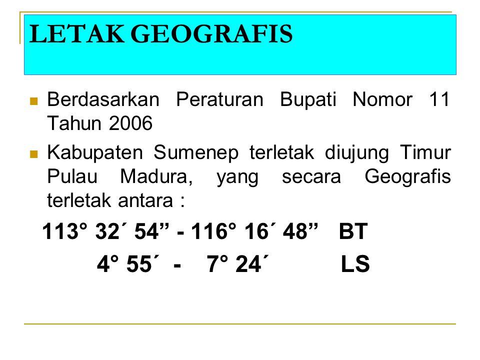 LETAK GEOGRAFIS Berdasarkan Peraturan Bupati Nomor 11 Tahun 2006 Kabupaten Sumenep terletak diujung Timur Pulau Madura, yang secara Geografis terletak