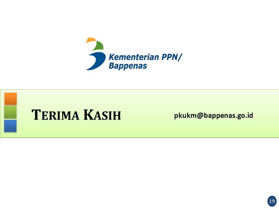 T ERIMA K ASIH pkukm@bappenas.go.id 19