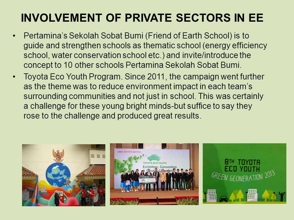 INVOLVEMENT OF PRIVATE SECTORS IN EE Pertamina's Sekolah Sobat Bumi (Friend of Earth School) is to guide and strengthen schools as thematic school (en