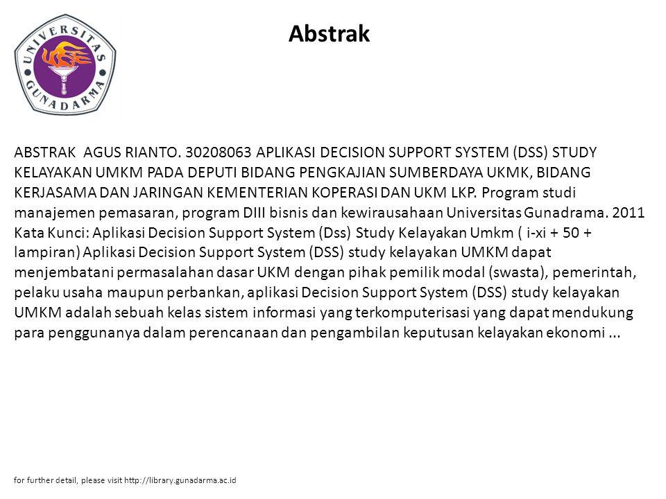 Abstrak ABSTRAK AGUS RIANTO. 30208063 APLIKASI DECISION SUPPORT SYSTEM (DSS) STUDY KELAYAKAN UMKM PADA DEPUTI BIDANG PENGKAJIAN SUMBERDAYA UKMK, BIDAN