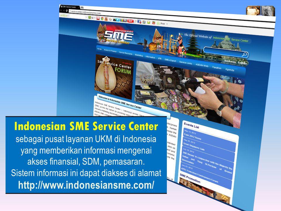 Indonesian SME Service Center sebagai pusat layanan UKM di Indonesia yang memberikan informasi mengenai akses finansial, SDM, pemasaran.