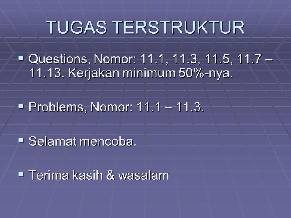 TUGAS TERSTRUKTUR  Questions, Nomor: 11.1, 11.3, 11.5, 11.7 – 11.13. Kerjakan minimum 50%-nya.  Problems, Nomor: 11.1 – 11.3.  Selamat mencoba.  T
