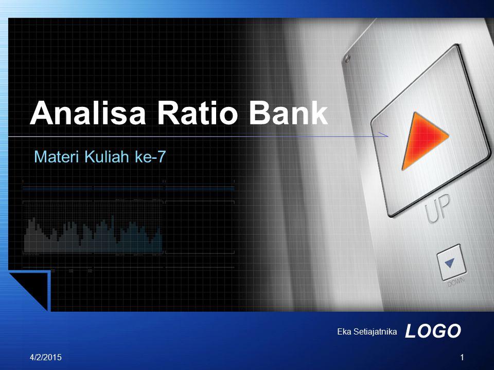 LOGO Analisa Ratio Bank Materi Kuliah ke-7 Eka Setiajatnika 4/2/20151