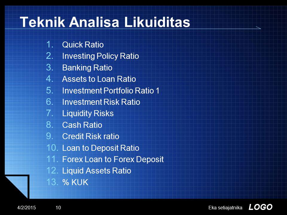 LOGO Teknik Analisa Likuiditas 1.Quick Ratio 2. Investing Policy Ratio 3.