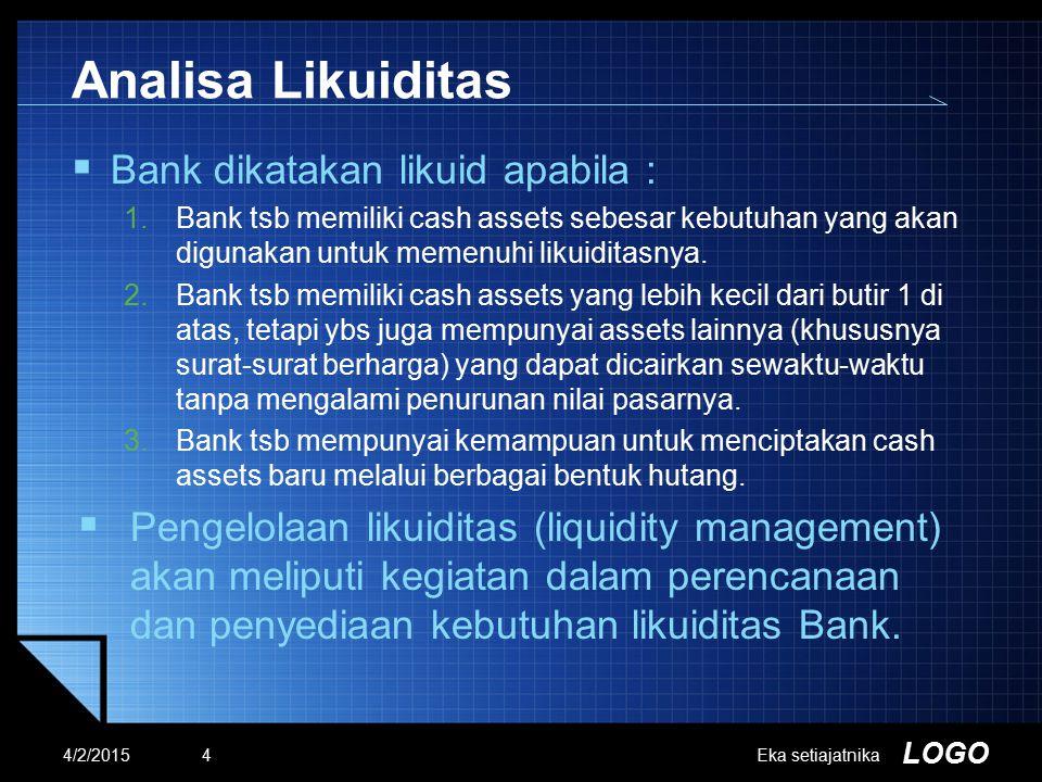 LOGO Analisa Likuiditas  Bank dikatakan likuid apabila : 1.Bank tsb memiliki cash assets sebesar kebutuhan yang akan digunakan untuk memenuhi likuidi