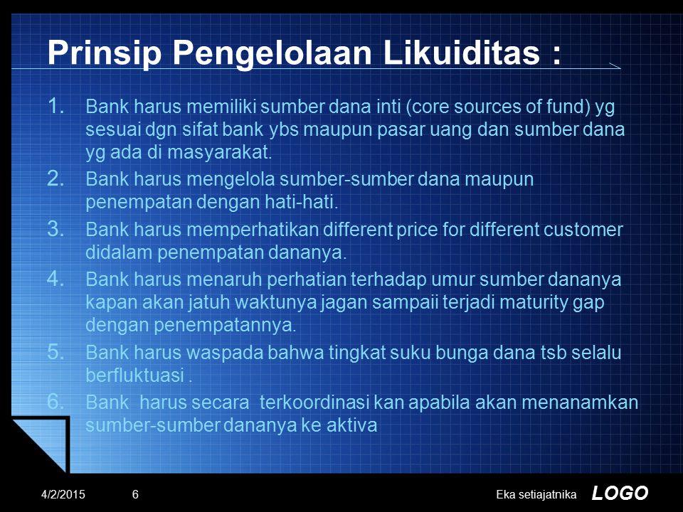 LOGO Prinsip Pengelolaan Likuiditas : 1. Bank harus memiliki sumber dana inti (core sources of fund) yg sesuai dgn sifat bank ybs maupun pasar uang da