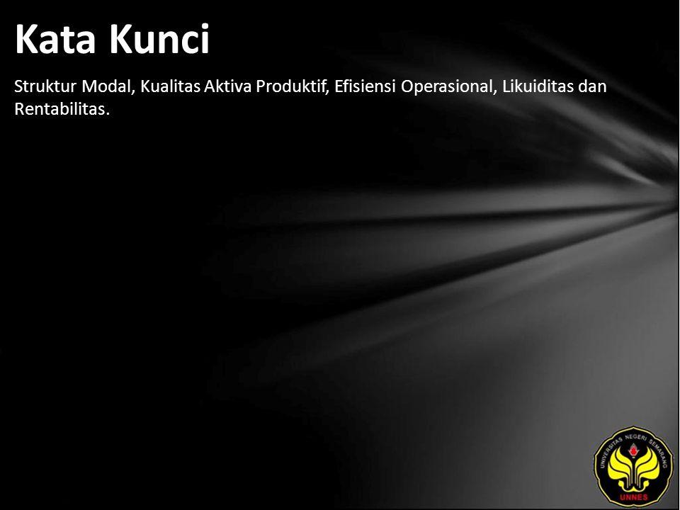 Kata Kunci Struktur Modal, Kualitas Aktiva Produktif, Efisiensi Operasional, Likuiditas dan Rentabilitas.